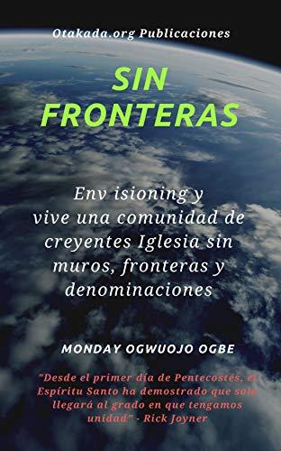 Couverture du livre Sin fronteras: Envisioning y vive una comunidad de creyentes Iglesia sin muros, fronteras y denominaciones