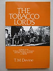The Tobacco Lords: A Study of the Tobacco Merchants of Glasgow and Their Trading Activities, c.1740-90