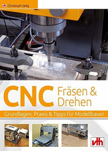 CNC Fräsen & Drehen: Grundlagen, Praxis & Tipps für Modellbauer (German Edition) por Christoph Selig
