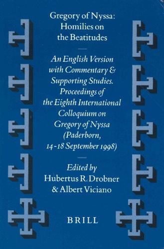 Gregory of Nyssa : Homilies on the Beatitudes: An English Version With Commentary and Supporting Studies. Proceedings of the Eighth International Colloquium on Gregory of Nyssa (Paderborn, 14-18 se
