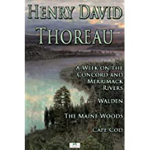 Henry David Thoreau: A Week on the Concord and Merrimack Rivers; Walden; The Maine Woods; Cape Cod (English Edition)
