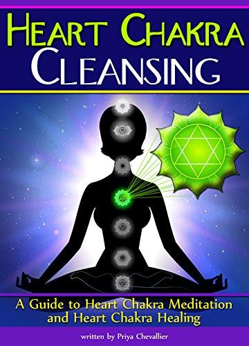 Heart Chakra Cleansing: A Guide to Heart Chakra Meditation and Heart Chakra Healing (English Edition)