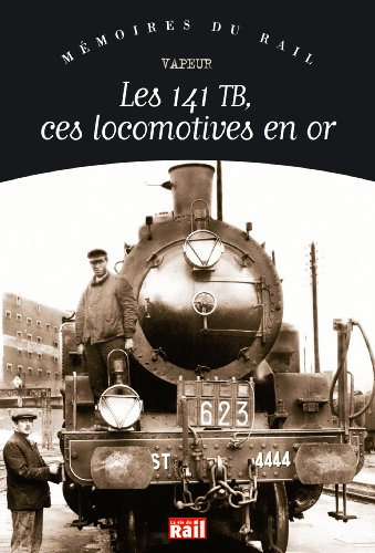 Les 141 TB, ces locomotives en or