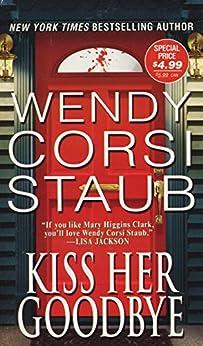 Kiss Her Goodbye von [Staub, Wendy Corsi]