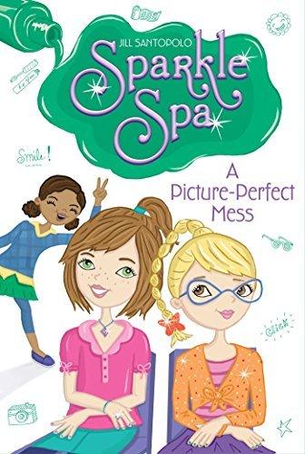 A Picture-Perfect Mess (Sparkle Spa) by Jill Santopolo (2015-06-09)