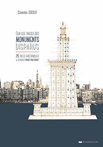 Sur les traces des monuments disparus : 25 sites historiques à dessiner point-par-point
