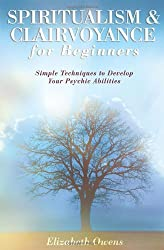 Spiritualism and Clairvoyance for Beginners: Simple Techniques to Develop Your Psychic Abilities (For Beginners (Llewellyn's)) by Owens. Elizabeth ( 2005 ) Paperback