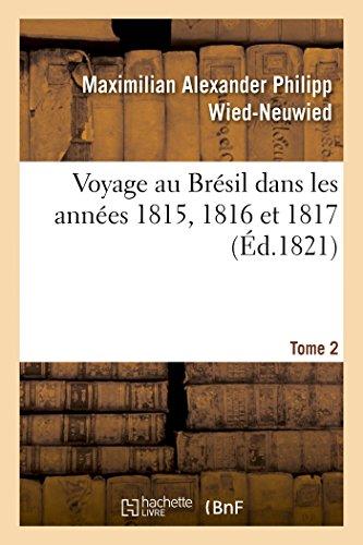 Voyage au Brésil dans les années 1815, 1816 et 1817. Tome 2 par Wied-Neuwied-M