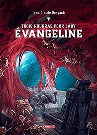Trois hourras pour lady Évangeline par Jean-Claude Dunyach