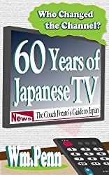 Who Changed the Channel? Sixty Years of Japanese TV (English Edition)