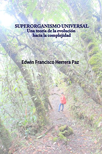 Superorganismo Universal: Una teoría de la evolución hacia la complejidad por Edwin-Francisco Herrera-Paz
