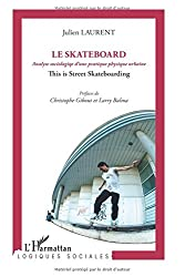 Le skateboard analyse sociologique d'une pratique physique urbaine : This is street skateboarding