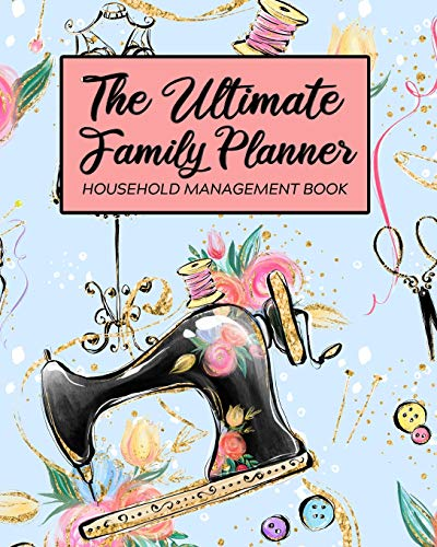 The Ultimate Family Planner Household Management Book: Blue Floral Sewing Fabric Crafts | Mom Tracker |  Calendar Contacts Password | School Medical ... |  Mothers Day Gift | Sew On Quilter Crafter (Amy Family Knapp Planner)