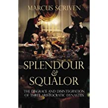 Splendour & Squalor: The Disgrace and Disintegration of Three Aristocratic Dynasties