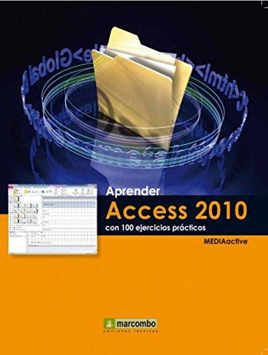 Aprender Access 2010 con 100 ejercicios prácticos por MEDIAactive