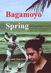 Bagamoyo Spring: a novel