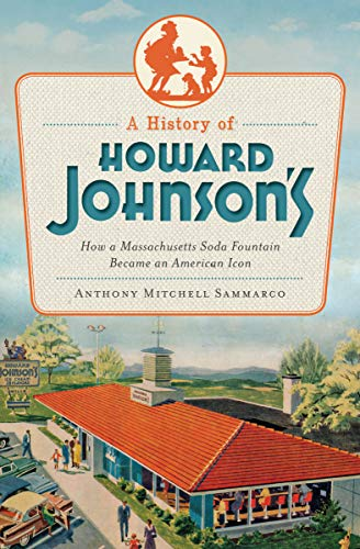 A History of Howard Johnson's: How a Massachusetts Soda Fountain Became an American Icon (American Palate) (English Edition)