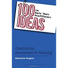 100 Ideas for Early Years Practitioners: Observation, Assessment & Planning (100 Ideas for the Early Years)