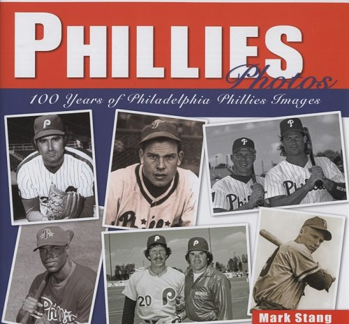 Phillies Photos: 100 Years of Philadelphia Phillies Images por Mark Stang