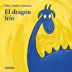 El dragón frío (Primeros Lectores (1-5 Años) - Mi Primera Sopa De Libros)