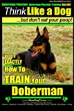 1: Doberman Pinscher Training AAA Akc Think Like a Dog, but Don't Eat Your Poop!: Doberman Pinscher Breed Expert Training. Here's Exactly How to Train ... Pinscher, Doberman Pinscher Training AAA Akc)