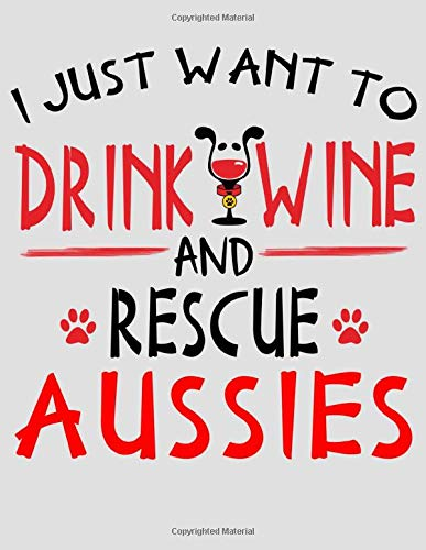 I Just Want to Drink Wine and Rescue Aussies: 2020 Planner for Australian Shepherd Mom -