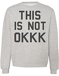 It Is Not OKKK Sudadera Unisex