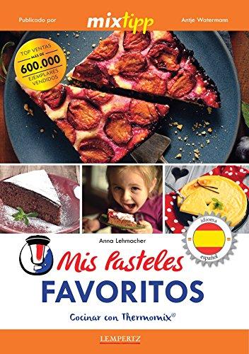 MIXtipp: Mis Pasteles Favoritos (español): cocinar con Thermomix® TM 5® & TM 31® (cocinar con la Thermomix) (Spanish Edition)