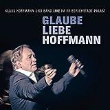 Glaube Liebe Hoffmann (Klaus Hoffmann und Band Live im Friedrichstadt-Palast)