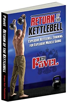 Return of the Kettlebell: Explosive Kettlebell Training for Explosive Muscle Gains (English Edition) von [Tsatsouline, Pavel]