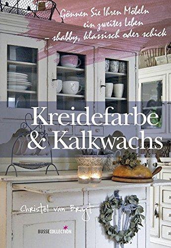 Preisvergleich Produktbild Kreidefarbe & Kalkwachs: Gönnen Sie Ihren Möbeln ein zweites Leben - shabby, klassisch oder schick