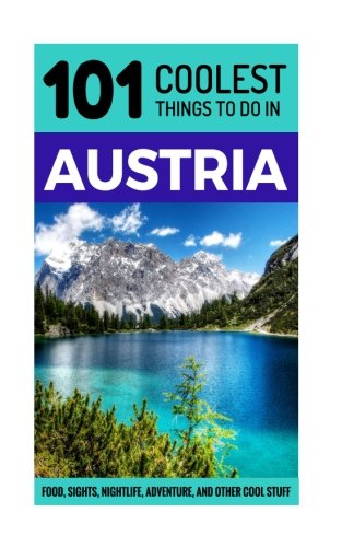 Austria: Austria Travel Guide: 101 Coolest Things to Do in Austria (Vienna Travel Guide, Salzburg Travel Guide, Backpacking Austria, Austrian Alps) Backpacking Guide