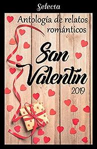 Antología de relatos románticos. San Valentín 2019 par Ana Alvarez