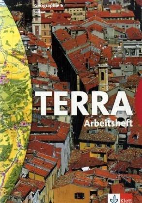 TERRA Geographie 6. Ausgabe Sachsen Mittelschule, Gymnasium: Arbeitsheft Klasse 6 (TERRA Geographie. Ausgabe für Sachsen Mittelschule, Gymnasium ab 2004)