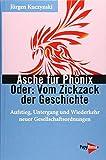 Asche für Phönix - Oder: Vom Zickzack der Geschichte: Aufstieg, Untergang und Wiederkehr neuer Gesellschaftsordnungen (Neue Kleine Bibliothek) - Jürgen Kuczynski