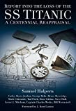 Report into the Loss of the SS Titanic: A Centennial Reappraisal by Samuel Halpern (2012-04-01)