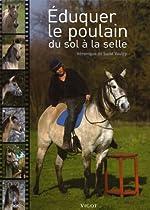 Eduquer le poulain - Du sol à la selle de Véronique de Saint Vaulry