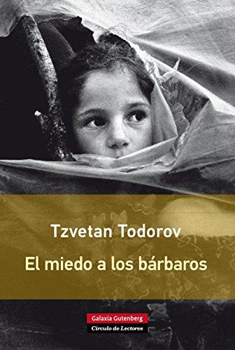 El miedo a los bárbaros por Tzvetan Todorov