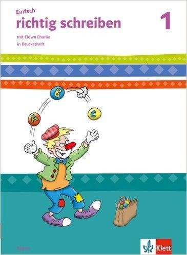 Einfach richtig schreiben / Arbeitsheft in Druckschrift 1. Schuljahr: mit Clown Charlie von Ute Spiegel ( Juli 2014 )