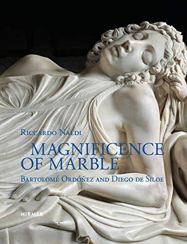 Magnificence of Marble: Bartolomé Ordóñez and Diego de Silóe por Riccardo Naldi