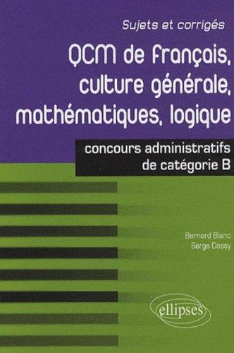 QCM de français, culture générale, mathématiques, logique : Concours de catégorie B par Serge Dassy