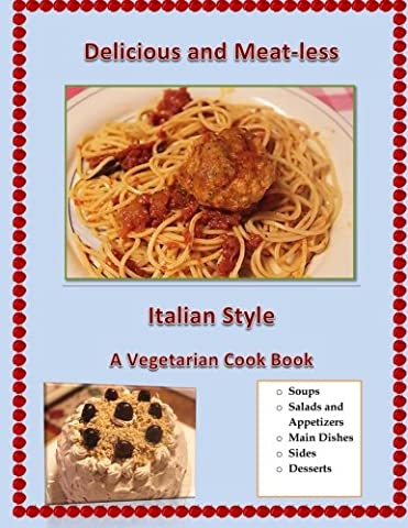 Delicious and Meat-Less, Italian Style: A Vegetarian Cook Book