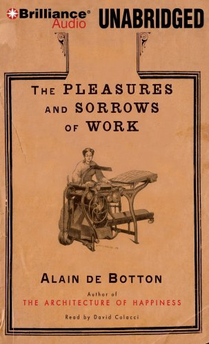 The Pleasures and Sorrows of Work by Alain De Botton (2009-06-02)