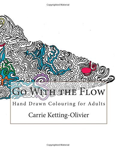 Go With the Flow: Hand Drawn Colouring for Adults by Carrie Ketting-Olivier (2015-10-28)
