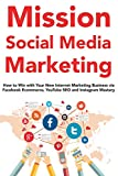 Mission Social Media Marketing : How to Win with Your New Internet Marketing Business via Facebook Ecommerce, YouTube SEO and Instagram Mastery (English Edition)
