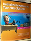 Unlimited Inventory for Your eBay Success: Get your eBay business up and running with Unlimited Inventory by N/A (2004-01-01)
