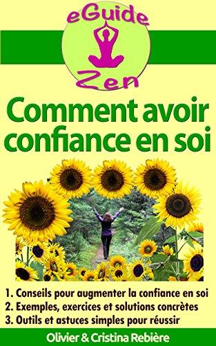 Comment avoir confiance en soi: Guide pratique pour augmenter sa confiance en soi (eGuide Zen t. 7) par Olivier Rebière