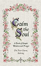 Calm the Soul: A Book of Simple Wisdom and Prayer by Poor Clares, The on 18/10/2012 unknown edition