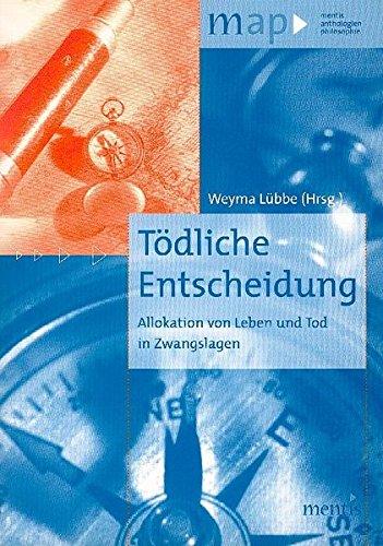 Tödliche Entscheidung: Allokation von Leben und Tod in Zwangslagen (map-mentis anthologien philosophie)