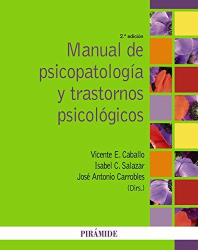 Manual de psicopatología y trastornos psicológicos (Psicología) por Vicente E. Caballo Manrique